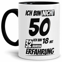 Geburtstags-Tasse Ich Bin 50 mit 32 Jahren Erfahrung Innen & Henkel Schwarz/Geburtstags-Geschenk/Geschenkidee/Scherzartikel/Lustig/mit Spruch/Witzig/Spaß/Fun/Kaffeetasse/Mug - 1