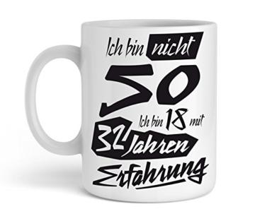 Tasse mit tollem Spruch Geschenkidee zum 50. Geburtstag | Ich bin nicht 50 Ich bin 18 mit 32 Jahren Erfahrung| Schöne Kaffee-Tasse von Shirtinator® - 2