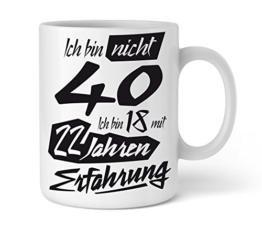Tasse mit tollem Spruch Geschenkidee zum 40. Geburtstag I Ich bin nicht 40 Ich bin 18 mit 22 Jahren Erfahrung I Schöne Kaffee-Tasse von Shirtinator - 1